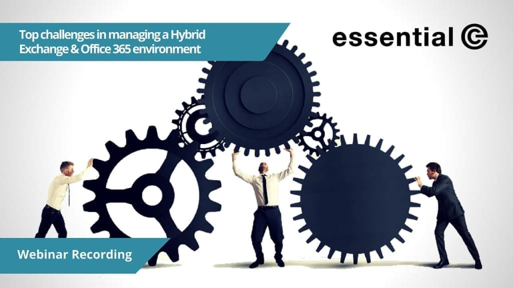 Top challenges in managing a Hybrid Exchange & Office 365 environment